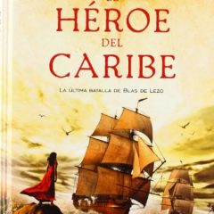 El héroe del caribe: La última batalla de Blas de Lezo (Bestseller)